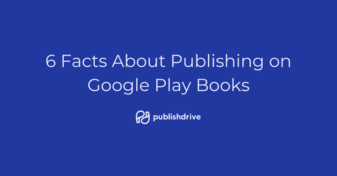 6 Facts About Publishing on Google Play Books