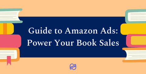 guide to Amazon ads: power your book sales