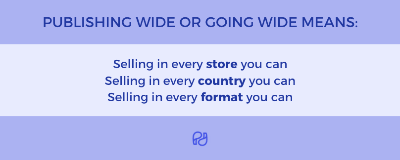 Publish wide means to sell your book everywhere you can