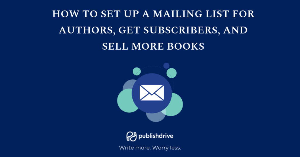 How to set up a mailing list for authors, get more subscribers, and sell more books