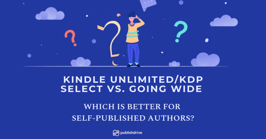 Kindle Unlimited/KDP Select vs  Going Wide: Which is Better