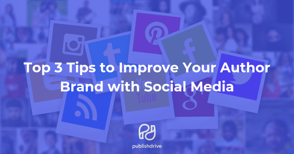 Top 3 Tips to Improve Your Author Brand with Social Media