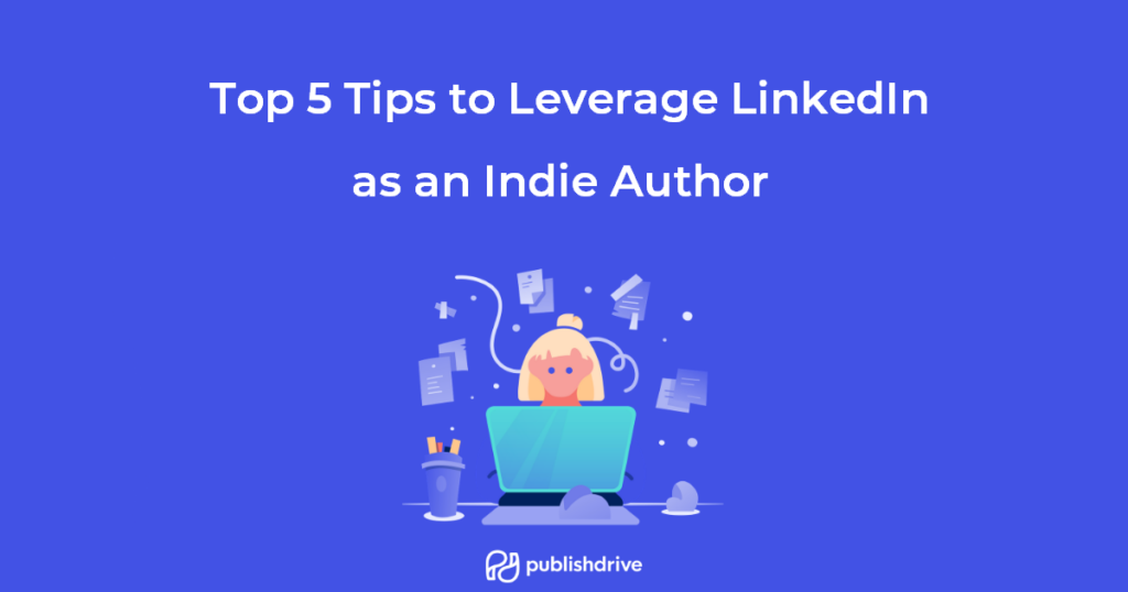 Top 5 Tips to Leverage LinkedIn as an Indie Author