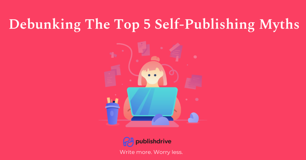 Debunking The Top 5 Self-Publishing Myths