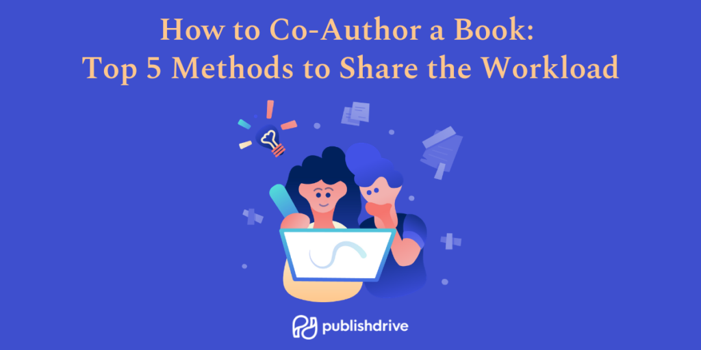 How to Co-Author a Book: Top 5 Methods to Share the Workload